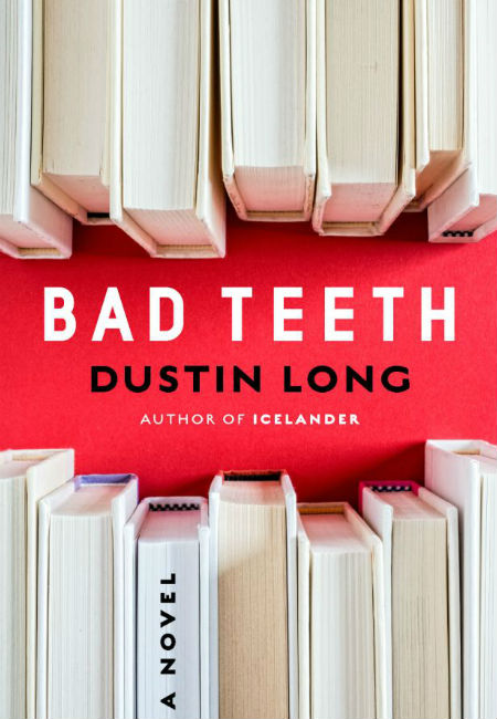 Bad Teeth by Dustin Long; design by Rex Bonomelli (New Harvest May 2014)